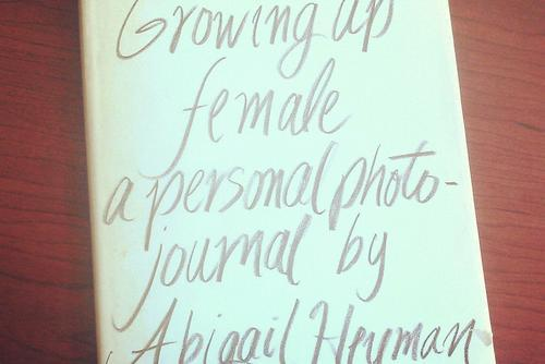 Growing Up Female: A Personal Photo-Journal by Abigail Heyman