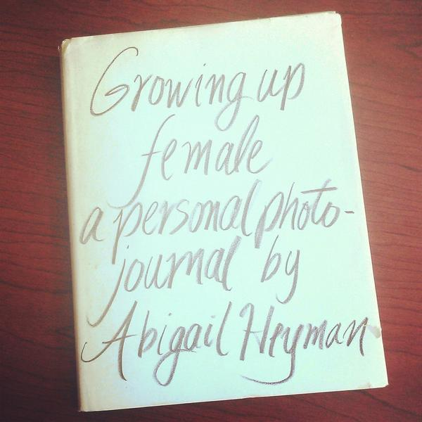 """Growing Up Female: A Personal Photo-Journal"" by Abigail Heyman"